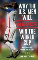 Why the U.S. Men Will Never Win the World Cup