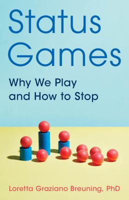 Status games  why we play and how to stop