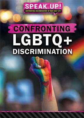 Confronting LGBTQ+ Discrimination: Speak Up! Confronting Discrimination in Your Daily Life