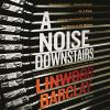 A noise downstairs [compact audio disc (unabridged)] : a novel