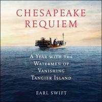Chesapeake Requiem A Year with the Watermen of Vanishing Tangier Island