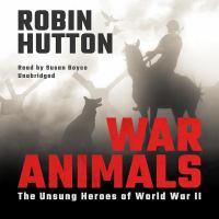 War Animals The Unsung Heroes of World War II