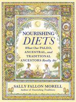 Nourishing Diets : What Our Paleo, Ancestral And Traditional Ancestors Really Ate