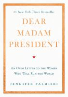Dear madam president : an open letter to the women who will run the world