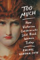 Too much : how Victorian constraints still bind women today