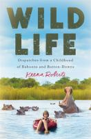 Wild life : dispatches from a childhood of baboons and button-downs