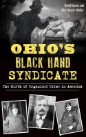 OHIO'S BLACK HAND SYNDICATE: THE BIRTH OF ORGANIZED CRIME IN AMERICA