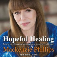 Hopeful Healing : Essays on Managing Recovery and Surviving Addiction