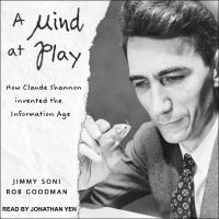 A Mind at Play : How Claude Shannon Invented the Information Age