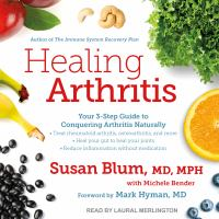 Healing Arthritis : The Drug-Free 3-Step Guide to Conquering Arthritis