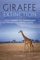 Giraffe extinction : using science and technology to save the gentle giants