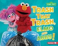 Trash That Trash, Elmo and Abby!
