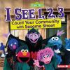 I see 1, 2, 3 : count your community with Sesame Street