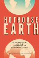 Hothouse earth : the climate crisis and the importance of carbon neutrality136 pages : color illustrations, color maps ; 24 cm