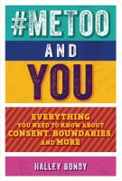 MeToo and you : everything you need to know about consent, boundaries, and more200 pages : color illustrations ; 21 cm