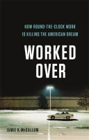 Worked Over: How Round-The-Clock Work Is Killing The American Dream