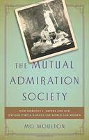 The Mutual Admiration Society : how Dorothy L. Sayers and her Oxford circle remade the world for women