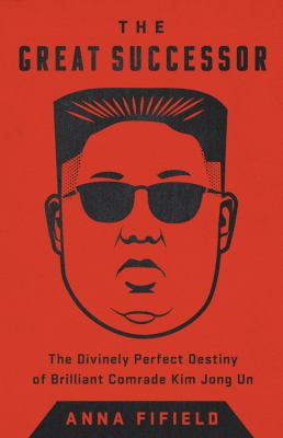 The Great Successor: The Divinely Perfect Destiny of Brilliant Comrade Kim Jong Un(book-cover)