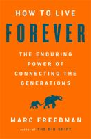 How to Live Forever: The Enduring Power of Connecting the Generations