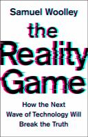 The Reality Game : How the Next Wave of Technology Will Break the Truth