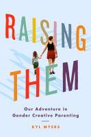 Raising them : our adventure in gender creative parenting