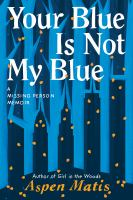 Your blue is not my blue : a missing person memoir