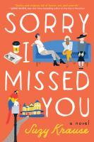 Sorry I Missed You : A Novel.