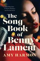 SONGBOOK OF BENNY LAMENT : A NOVEL