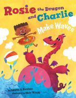Rosie the Dragon and Charlie Make Waves. /by Lauren Kerstein ; Illustrations by Nate Wragg