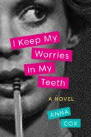 I keep my worries in my teeth : a novel
