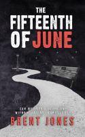The fifteenth of June / Brent Jones