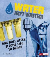 Water isn't wasted! : how does water become safe to drink?