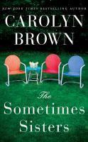 The Sometimes Sisters / |Carolyn Brown