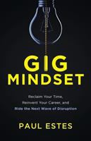 Gig Mindset: Reclaim Your Time, Reinvent Your Career, and Ride the Next Wave of Disruption