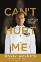 Can't hurt me : master your mind and defy the odds