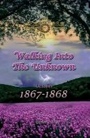 Walking Into the Unknown, October 1867 - October 1868
