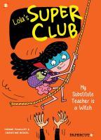 Lola's super club. 2, My substitute teacher is a witch