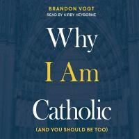 Why I Am Catholic
