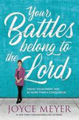 Your Battles Belong to the Lord: Know Your Enemy and Be More Than a Conqueror(book-cover)