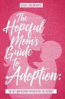 The Hopeful Mom's Guide to Adoption