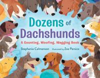 Dozens of dachshunds : a counting, woofing, wagging book