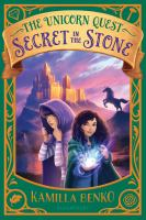 The unicorn quest : secret in the stone