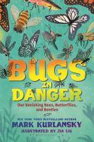 Bugs in Danger Our Vanishing Bees, Butterflies, and Beetles