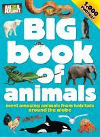 Big book of animals: meet amazing animals from habitats around the globe