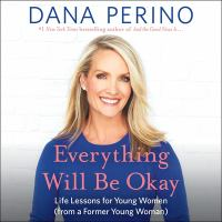 Everything will be okay [sound recording (unabridged book on CD)] : life lessons for young women (from a former young woman)