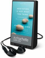 MEDITATION IS NOT WHAT YOU THINK [audiobook Playaway]