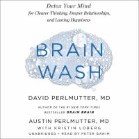 Brain Wash: [detox your Mind for Clearer Thinking, Deeper Relationships, and Lasting Happiness]