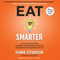 Eat Smarter: Use the Power of Food to Reboot Your Metabolism, Upgrade Your Brain