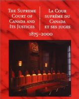The Supreme Court of Canada and Its Justice 1875-2000 = La Cour Supreme Du Canada Et Ses Juges, 1875-2000