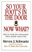So your Foot's in the Door-- Now What?